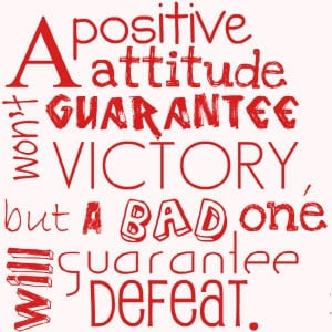 Postive Attitude Guarantee Won't Victory But A Bad One Will ...