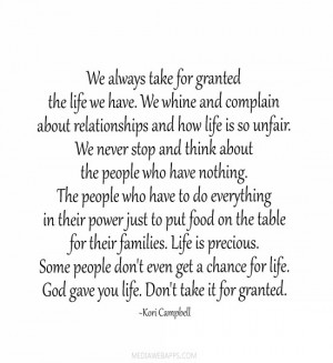 ... life. God give you life. Don't take it for granted. ~Kori Campbell