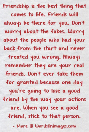... best thing that comes to life. friends will always be there for you