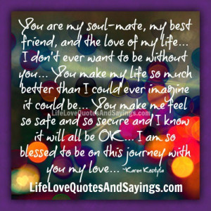 you are my soul mate my best friend and the love of my life i don t ...