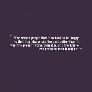 """Quotes Picture: """"the reason people find it so hard to be happy is ..."""