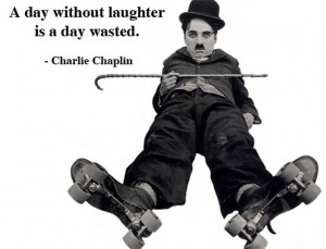 """Charlie Chaplin Quotes: """"A day without laughter is a day wasted"""""""