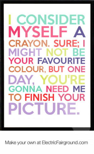... be your favourite colour, but one day, you're gonna ne Framed Quote