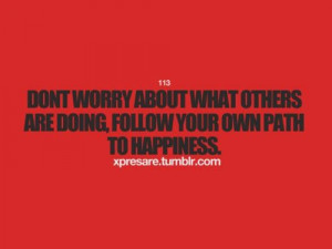 Dont worry about what others are doingfollow your own path to ...