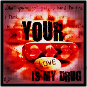 Your Love Is My Drug Image
