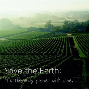 Save The Earth, Its The Only Planet With Wine - Earth Quotes