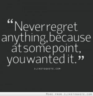 Never regret anything #quotes