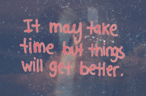 ... url http www quotes99 com it may take time but things will get better