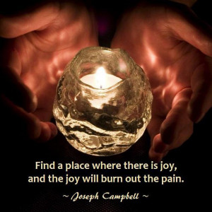 Uplifting quote for hard time - Find a place where there is joy, and ...