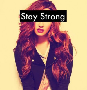 demi lovato, life, quotes, sayings, stay, strong