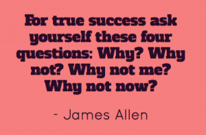 For true success ask yourself these four questions: Why? Why