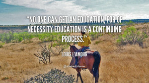 No one can get an education, for of necessity education is a ...
