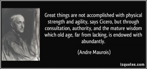 Great things are not accomplished with physical strength and agility ...