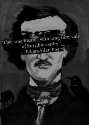 "Edgar Allan Poe ""I became insane with long intervals of horrible ..."