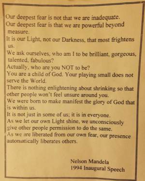 Nelson Mandela; Inaugural Speech (1994) Our deepest fear is that we ...