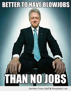 blow jobs no bill clinton funny pics pictures pic picture image photo ...