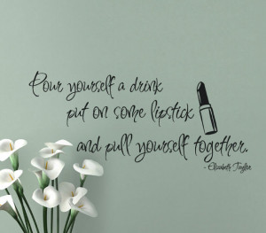 Elizabeth Taylor vinyl wall decal quotes pour yourself a drink put on ...