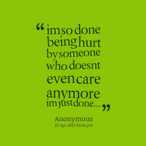 Quotes Picture: im so done being hurt by someone who doesnt even care ...