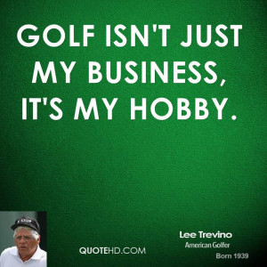 lee-trevino-lee-trevino-golf-isnt-just-my-business-its-my.jpg