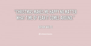 quote-Bryan-White-christmas-makes-me-happy-no-matter-what-113701.png