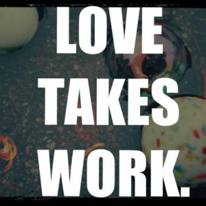 True love takes work quotes