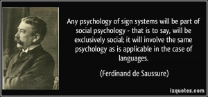 Any psychology of sign systems will be part of social psychology ...