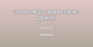 quote-Sally-Field-ive-done-some-good-work-and-some-128959_2.png