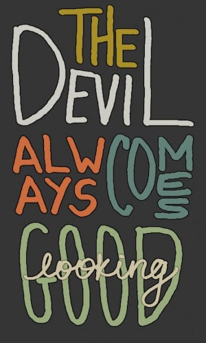 The devil always comes good looking