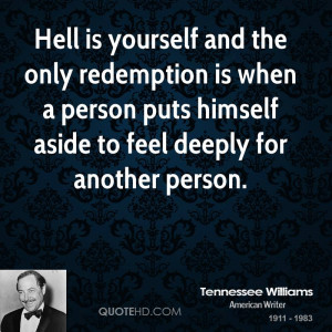Hell is yourself and the only redemption is when a person puts himself ...