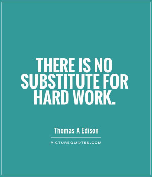 There is no substitute for hard work Picture Quote #1