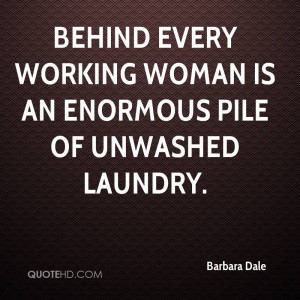 Behind every working woman is an enormous pile of unwashed laundry.