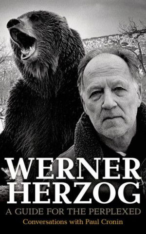 Werner Herzog – A Guide for the Perplexed: Conversations with Paul ...