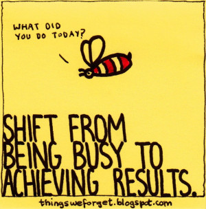 Things We Forget: 878: Shift from being busy to achieving results.