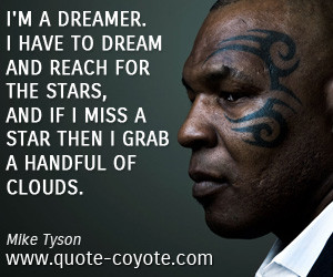 quotes - I'm a dreamer. I have to dream and reach for the stars, and ...
