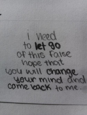 need to let go of this faise hope that you will change your mind and ...