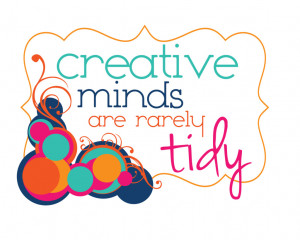 Poster>> Creative minds are rarely tidy #quote #taolife