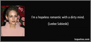 hopeless romantic with a dirty mind. - Leelee Sobieski