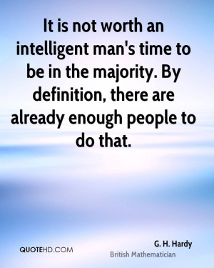 It is not worth an intelligent man's time to be in the majority. By ...