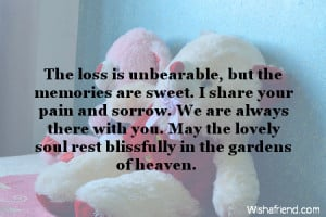 The loss is unbearable, but the memories are sweet. I share your pain ...