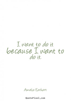 ... quotes about motivational - I want to do it because i want to do it