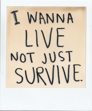 wanna live not just survive
