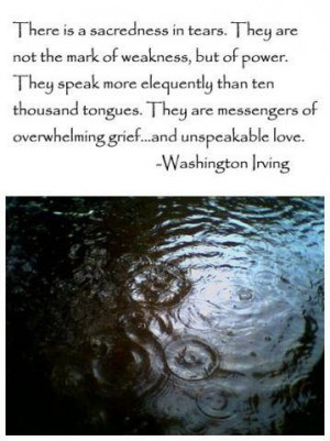 ... things and for what they never had. There is sacredness in tears