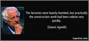 ... the construction work had been redone very quickly. - Gianni Agnelli