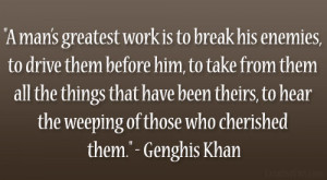 """... to hear the weeping of those who cherished them."""" – Genghis Khan"""