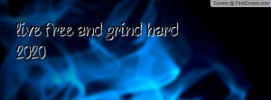 live free and grind hard 2020 Profile Facebook Covers
