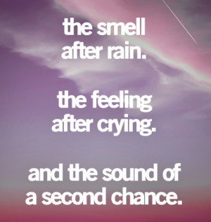 The smell after rain. The feeling after crying. And the sound of a ...
