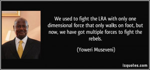 We used to fight the LRA with only one dimensional force that only ...