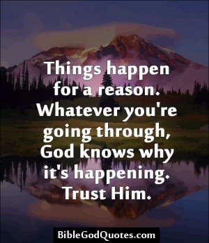 Things happen for a reason. Whatever you're going through, God knows ...