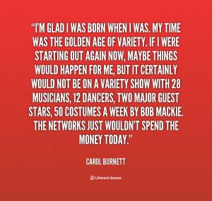 quote-Carol-Burnett-im-glad-i-was-born-when-i-120290_2.png