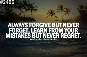Always forgive but never forget, learn from your mistakes but never ...